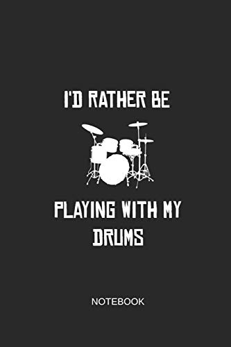 I'd Rather Be Playing With My Drums Notebook: Liniertes Notizbuch - Schlagzeug Liebe Drummer Musiker Geschenk