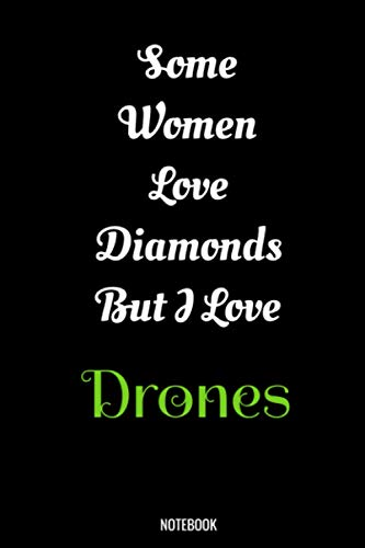 Some Women Love Diamonds But I Love Drones: Drones Gifts for Women, Men, Teens, Girls and Kids, Funny Quote blank Lined 104 Pages Journal, Birthday ... Cute Gift Ideas, Drones Gift and Notebook