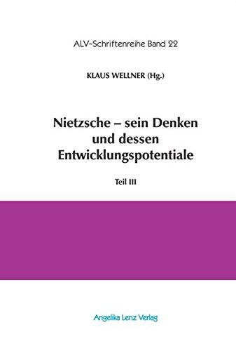 Nietzsche – sein Denken und dessen Entwicklungspotentiale: Teil III (ALV-Schriftenreihe)