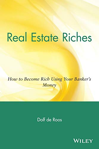 Real Estate Riches: How to Become Rich Using Your Banker\'s Money