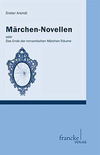 Märchen-Novellen: oder. Das Ende der romantischen Märchen-Träume