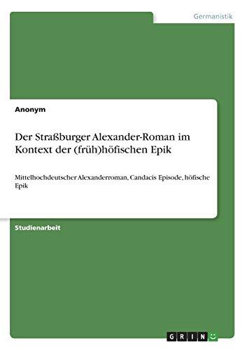 Der Straßburger Alexander-Roman im Kontext der (früh)höfischen Epik: Mittelhochdeutscher Alexanderroman, Candacis Episode, höfische Epik