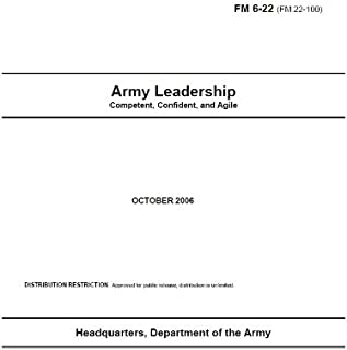 Field Manual FM 6-22 (FM 22-100) Army Leadership: Competent, Confident, and Agile