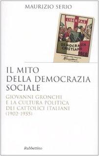 Il mito della democrazia sociale. Giovanni Gronchi e la cultura politica dei cattolici italiani (1902-1955)