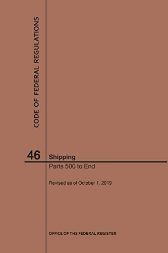 Code of Federal Regulations Title 46, Shipping, Parts 500-End, 2019