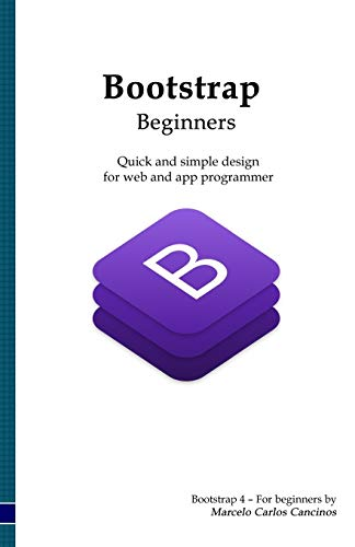 Bootstrap 4 – For Beginners: Quick and easy design for web and app programmer