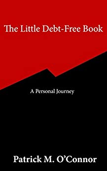 The Little Debt-Free Book: A Personal Journey by [Patrick O'Connor]