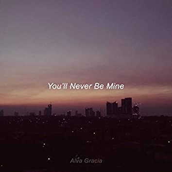 You'll Never Be Mine