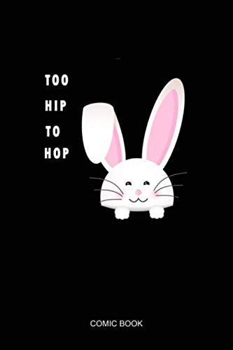 easter day bunny too hip to hop for kid boy girl COMIC BOOK: Notebook Planner, Daily Planner Journal, To Do List Notebook, Daily Organizer, Color Book