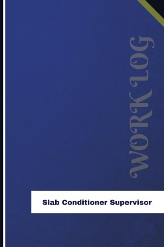 Slab Conditioner Supervisor Work Log: Work Journal, Work Diary, Log - 126 pages, 6 x 9 inches