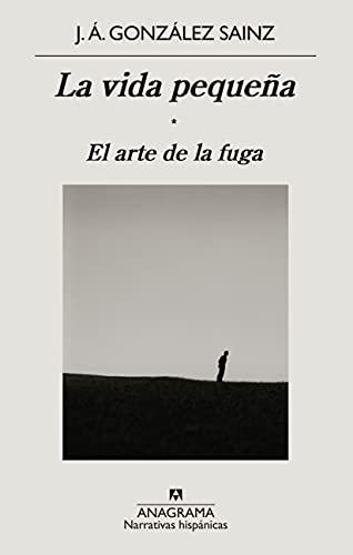 La vida pequeña: El arte de la fuga (Narrativas hispánicas