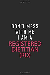 DON' T MESS WITH ME I AM A REGISTERED DIETITIAN (RD): Motivational Career quote blank lined Notebook Journal 6x9 matte finish