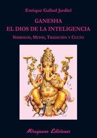 Ganesha, el dios de la inteligencia: Símbolos, mitos, tradición y culto (Libros de los Malos Tiempos. Serie Mayor)