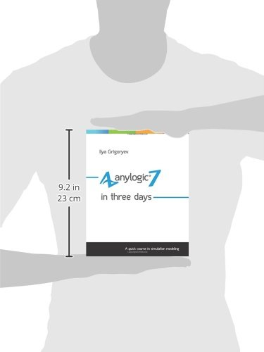 AnyLogic 7 in Three Days: A Quick Course in Simulation Modeling