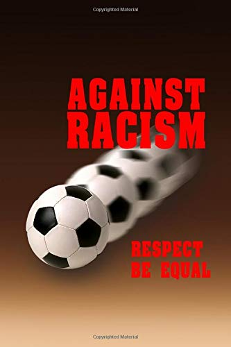 Against Racism , Respect , Be Equal: Blank Line Notebook / Journal Book For Football Big Fan , Campaign For Anti Racism In Football , See Match By Good Manners , Sportsman