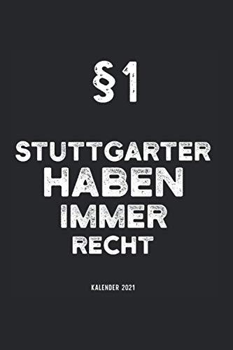 Kalender 2021 Stuttgart: Jahreskalender 2021 Stuttgarter mit Humor als Geschenk-Idee für Stuttgarterin mit dem Spruch §1 Stuttgarter haben immer Recht ... / Terminkalender für Bewohner Stuttgarts