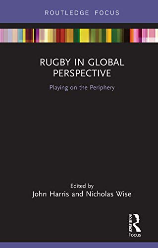 Rugby in Global Perspective: Playing on the Periphery (Routledge Focus on Sport, Culture and Society) (English Edition)