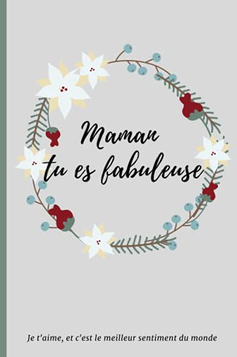 Maman tu es fabuleuse: Carnet de notes ligné pour écrire les petits moments de bonheur, l'humeur du moment, une To do list ou bien d'autres choses. ... d'un anniversaire ou juste pour le plaisir.