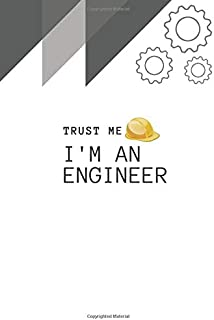 Funny Engineer Notebook University Graduation gift / Trust me i'm An Engineer: Lined Notebook / Journal Gift, 120 Pages, 6...
