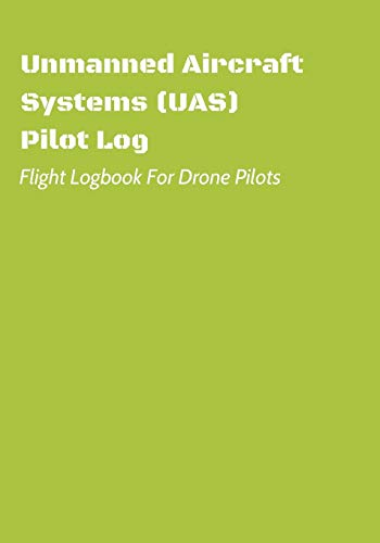 Unmanned Aircraft Systems (UAS) Pilot Log: Flight Logbook For Drone Pilots: Perfect For UAS & UAV Pilots Or Drone Operators (Part 107 Licensed): 4