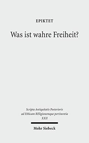 Was ist wahre Freiheit?: Diatribe IV 1 (Scripta Antiquitatis Posterioris ad Ethicam Religionemque pertinentia, Band 22)