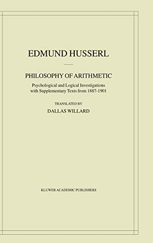 Philosophy of Arithmetic: Psychological and Logical Investigations with Supplementary Texts from 1887–1901 (Husserliana: Edmund Husserl – Collected Works)
