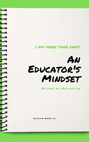 I Am More Than Okay: An Educator's Mindset: 30 Days of Motivation (The Educator's Collection: 2021-22 Edition) (English Edition)