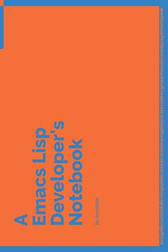 [画像:A Emacs Lisp Developer's Notebook: 150 Dotted Grid Pages customized for Emacs Lisp Programmers and Developers  with individually Numbered Pages. Notebook with Vibrant Colour Softcover design. Book format:  6 x 9 in (A Dev NB Blue and Orange)]