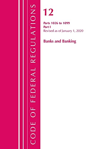 Compare Textbook Prices for Code of Federal Regulations, Title 12 Banks and Banking 1026-1099, Revised as of January 1, 2020: Part 1 Revised Edition ISBN 9781641435475 by Office Of The Federal Register (U.S.)