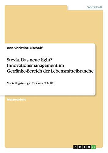 Stevia. Das neue light? Innovationsmanagement im Getränke-Bereich der Lebensmittelbranche: Marketingstrategie für Coca Cola life