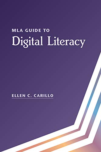 Compare Textbook Prices for MLA Guide to Digital Literacy The Modern Language Association of America  ISBN 9781603294393 by Carillo, Ellen C.