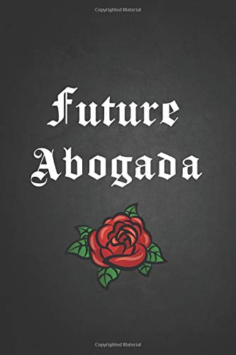 Future Abogada: Notebook Journal for Women and Girls to Write In, Writing Book 6x9 120 pages Wide Ruled Lined Interiors/ Future Latina Lawyer Gift