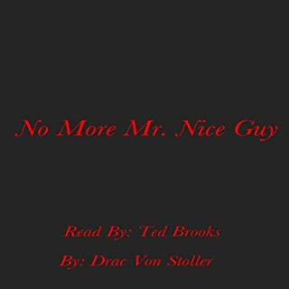 No More Mr. Nice Guy                   By:                                                                                                                                 Drac Von Stoller                               Narrated by:                                                                                                                                 Ted Brooks                      Length: 14 mins     8 ratings     Overall 1.8