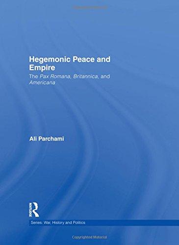 Hegemonic Peace and Empire: The Pax Romana, Britannica and Americana (War, History and Politics)
