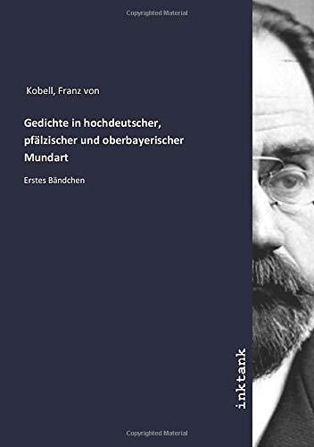 Gedichte in hochdeutscher, pfälzischer und oberbayerischer Mundart: Erstes Bändchen