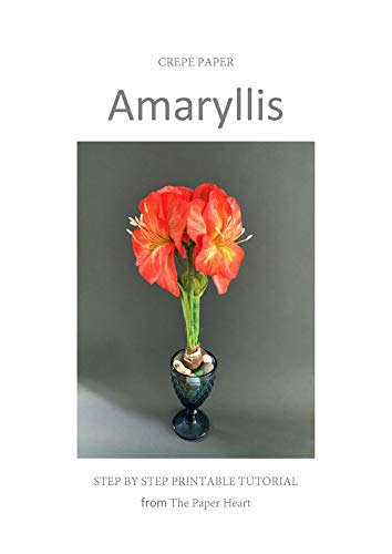 Crepe Paper Amaryllis: A Set-By-Step Printable Tutorial (Paper Flower Making Tutorials) (English Edition)