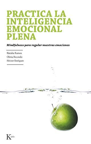 Practica la inteligencia emocional plena: Mindfulness para regular nuestras emociones (Psicología)
