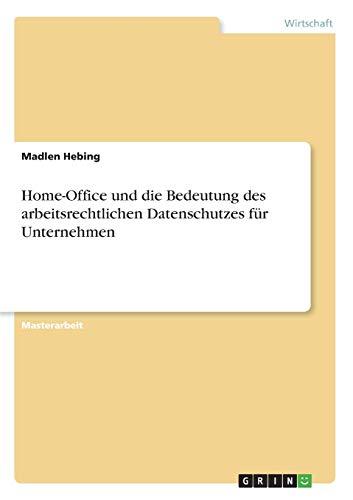 Home-Office und die Bedeutung des arbeitsrechtlichen Datenschutzes für Unternehmen