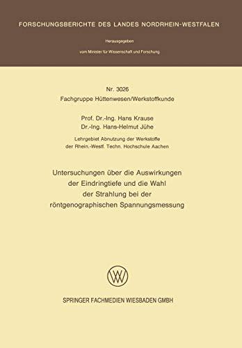 Untersuchungen über die Auswirkungen der Eindringtiefe und die Wahl der Strahlung bei der röntgenographischen Spannungsmessung (Forschungsberichte des Landes Nordrhein-Westfalen (3026), Band 3026)