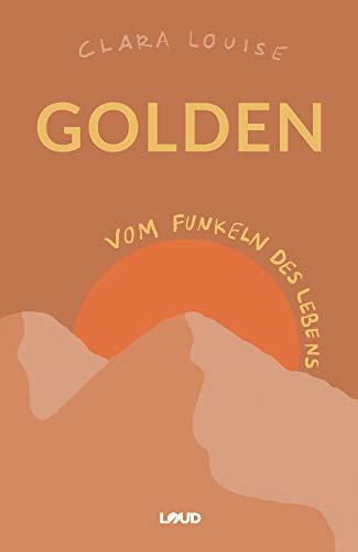 Golden: Vom Funkeln des Lebens