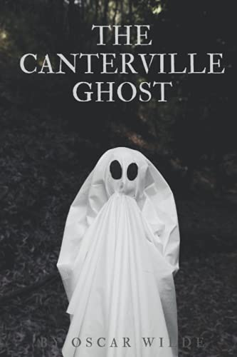 The Canterville Ghost: by Oscar Wilde ; The Canterville Ghost: with original illustration
