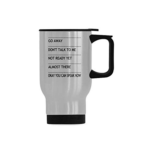 Funny Vacuum-Insulated Stainless Steel Travel Mug Tea Cup, Go Away Don't Talk To Me Not Ready Yet Almost There Okay You Can Speak Now Travel Coffee Mug, Funny Travel Cup 14 Ounce