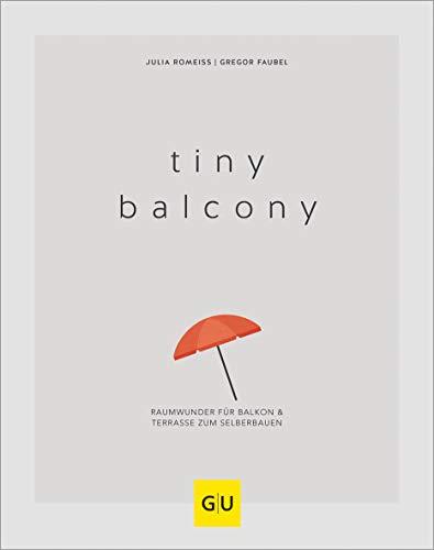 Tiny Balcony: Raumwunder für Balkon und Terrasse zum Selberbauen