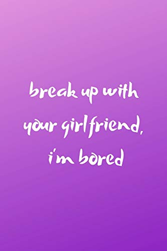 break up with your girlfriend, i'm bored: New Album 100 Page College Ruled Ariana Grande Lyric Blank Notebook Journal
