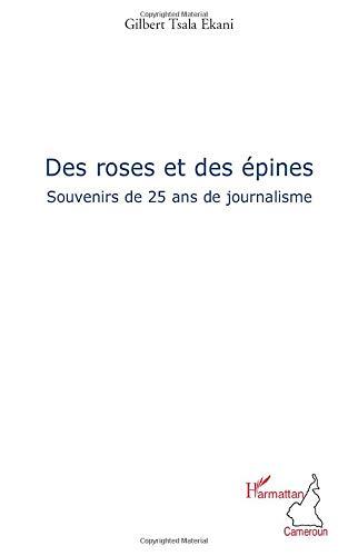 Des roses et des épines: Souvenirs de 25 ans de journalisme