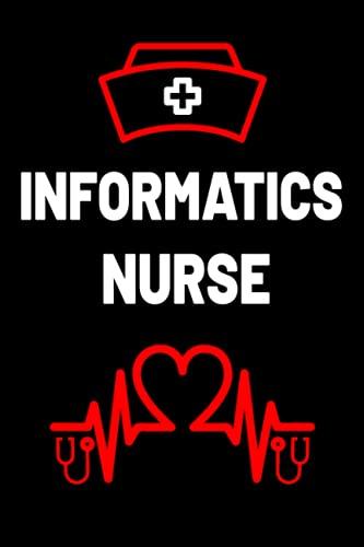 Informatics Nurse: Inspirational & Funny Blank Lined Notebook Gift Ideas for Informatics Nurse stude