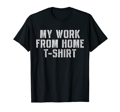 My Work From Home Clothing Quarantine 2020 Telecommuter Gift T-Shirt
