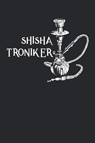 Shishatroniker: Shisha Hookah Wasserpfeife Notizbuch / Tagebuch / Heft mit Linierten Seiten. Notizheft mit Linien, Journal, Planer für Termine oder To-Do-Liste.