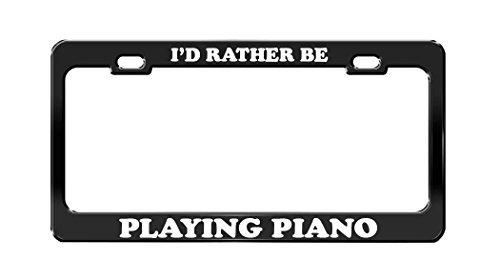 Lionkin8 Kennzeichenhalter mit Aufschrift I'd Rather Be Play Piano, Metall, Schwarz