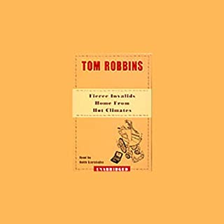 Fierce Invalids Home from Hot Climates                   By:                                                                                                                                 Tom Robbins                               Narrated by:                                                                                                                                 Keith Szarabajka                      Length: 16 hrs and 47 mins     33 ratings     Overall 4.2